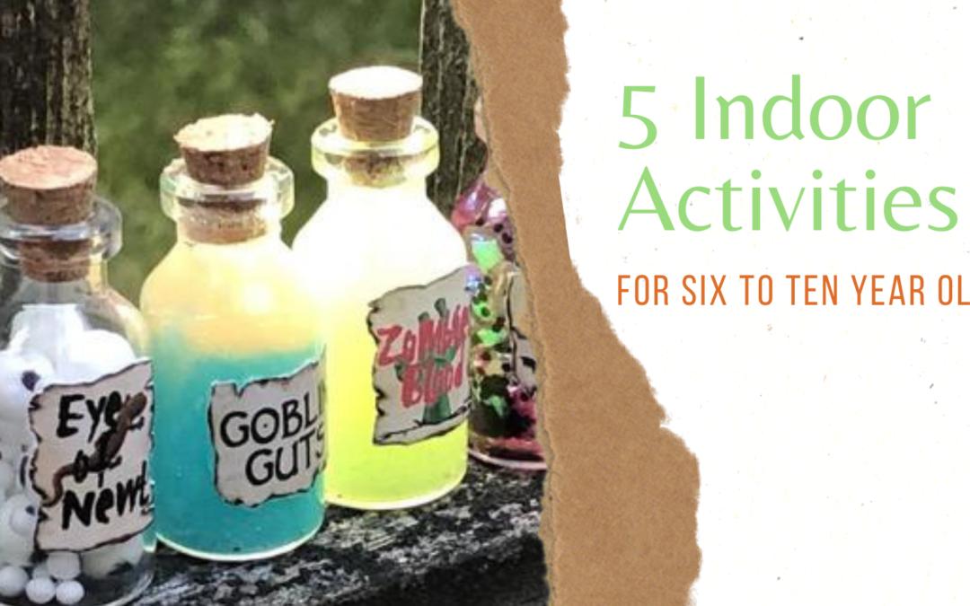 5 Great Indoor Activities for 6-10 Year Olds